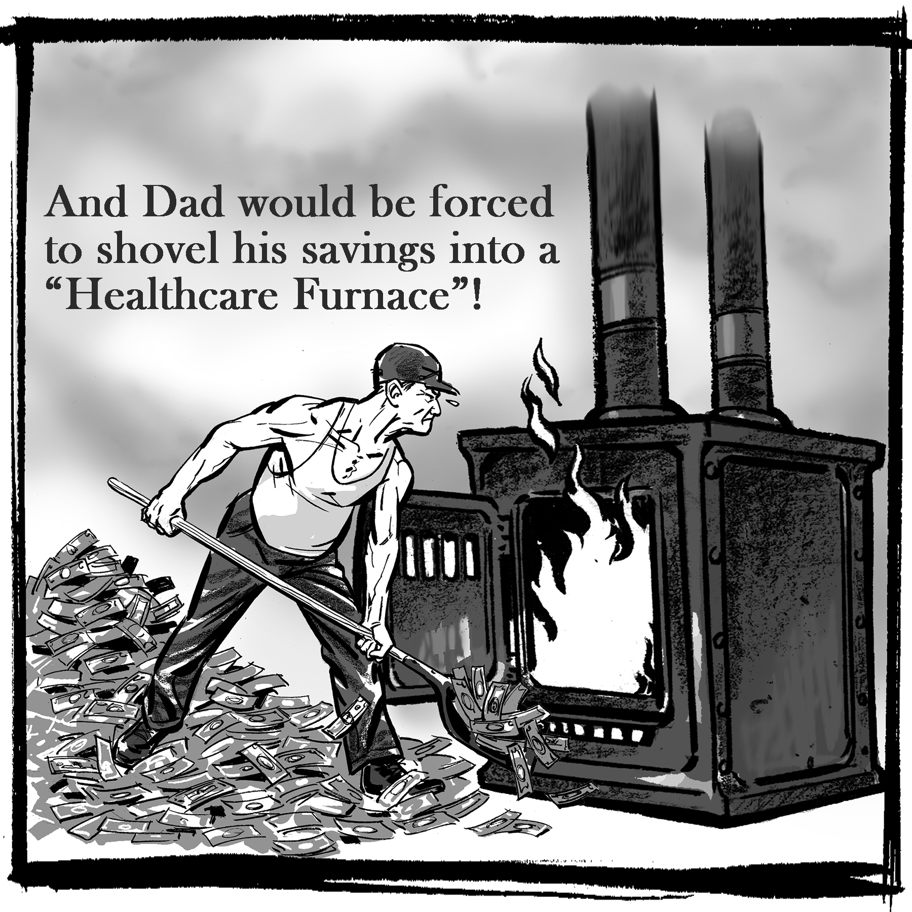 And Dad would be forced to shovel his savings into a %22Healthcare Furnace%22!